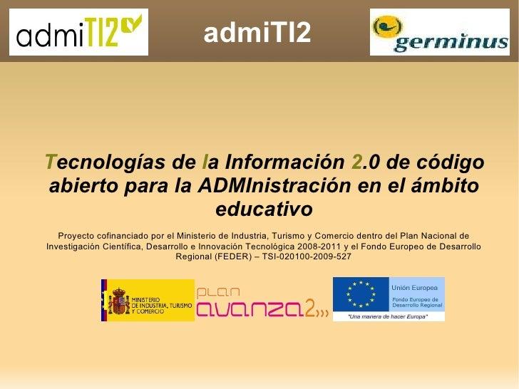 admiTI2 T ecnologías de  l a Información  2 .0 de código abierto para la ADMInistración en el ámbito educativo Proyecto co...