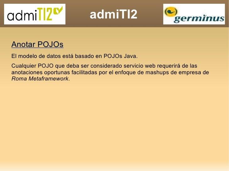 admiTI2 Anotar POJOs El modelo de datos está basado en POJOs Java.  Cualquier POJO que deba ser considerado servicio web r...