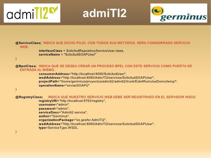 admiTI2 @ServiceClass (   INDICA QUE DICHO POJO, CON TODOS SUS METODOS, SERA CONSIDERADO SERVICIO WEB. interfaceClass  = S...