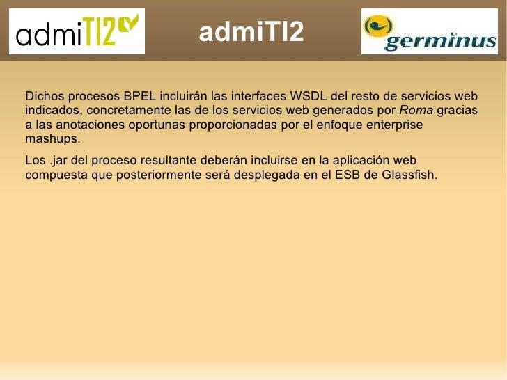 admiTI2 Dichos procesos BPEL incluirán las interfaces WSDL del resto de servicios web indicados, concretamente las de los ...