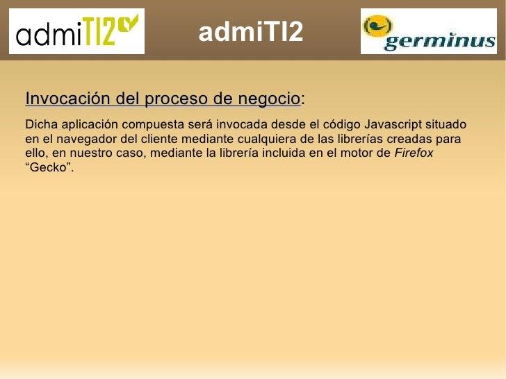 admiTI2 Invocación del proceso de negocio :  Dicha aplicación compuesta será invocada desde el código Javascript situado e...