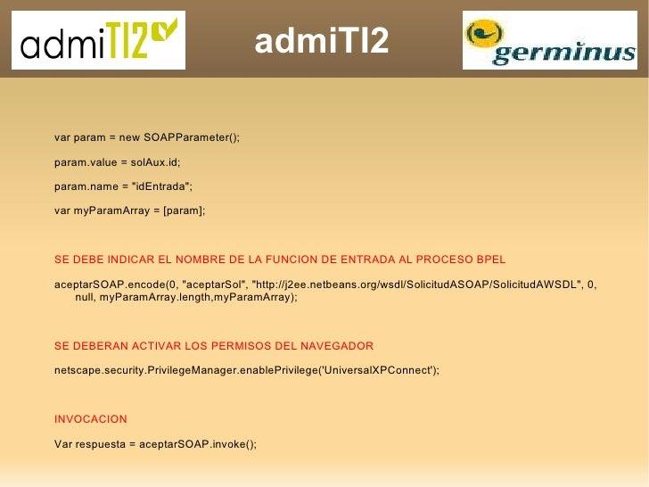 "admiTI2 var param = new SOAPParameter(); param.value = solAux.id; param.name = ""idEntrada""; var myParamArray = [..."