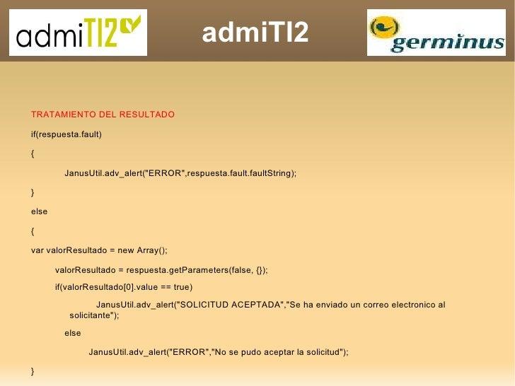 """TRATAMIENTO DEL RESULTADO if(respuesta.fault)  { JanusUtil.adv_alert(""""ERROR"""",respuesta.fault.faultString);  } el..."""