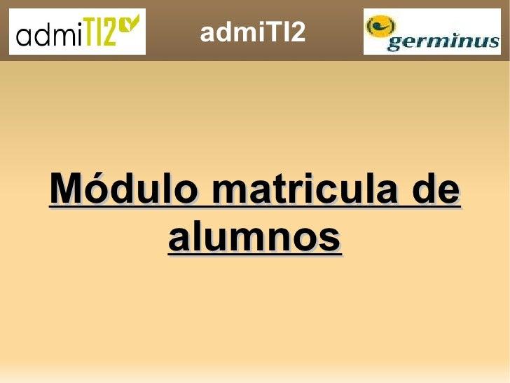 admiTI2 Módulo matricula de alumnos