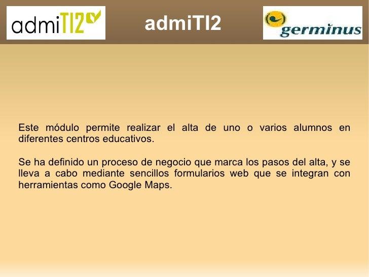 admiTI2 Este módulo permite realizar el alta de uno o varios alumnos en diferentes centros educativos.  Se ha definido un ...