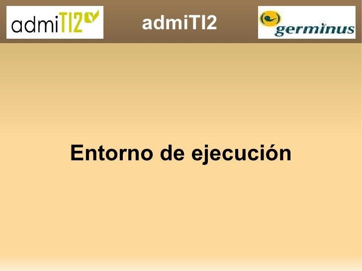 admiTI2 Entorno de ejecución