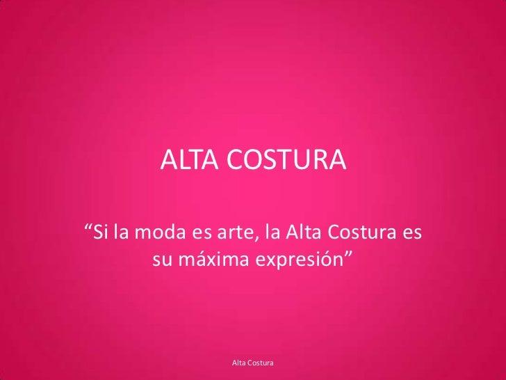 """ALTA COSTURA<br />""""Si la moda es arte, la Alta Costura es su máxima expresión""""<br />Alta Costura<br />"""