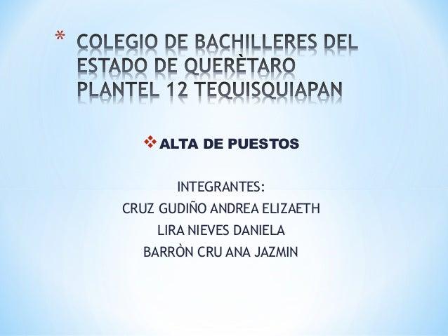 ALTA DE PUESTOS INTEGRANTES: CRUZ GUDIÑO ANDREA ELIZAETH LIRA NIEVES DANIELA BARRÒN CRU ANA JAZMIN