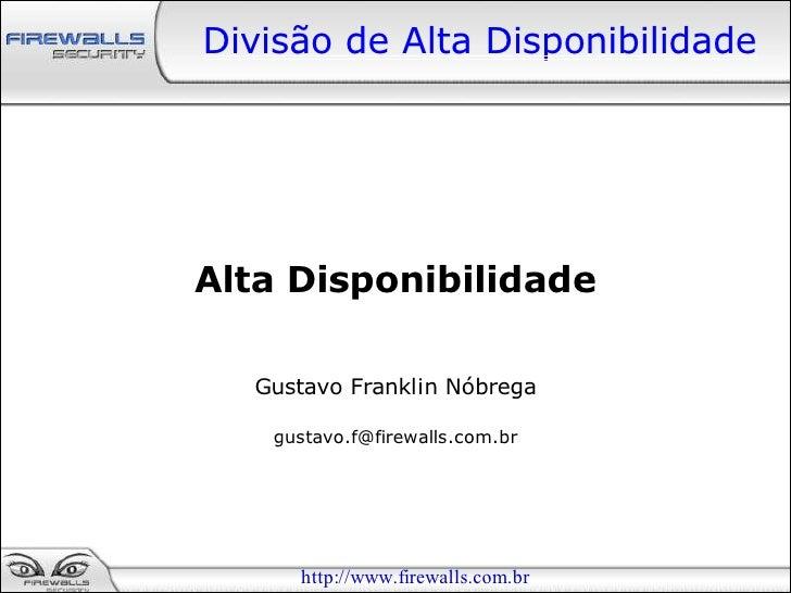 Divisão de Alta Disponibilidade     Alta Disponibilidade    Gustavo Franklin Nóbrega     gustavo.f@firewalls.com.br       ...