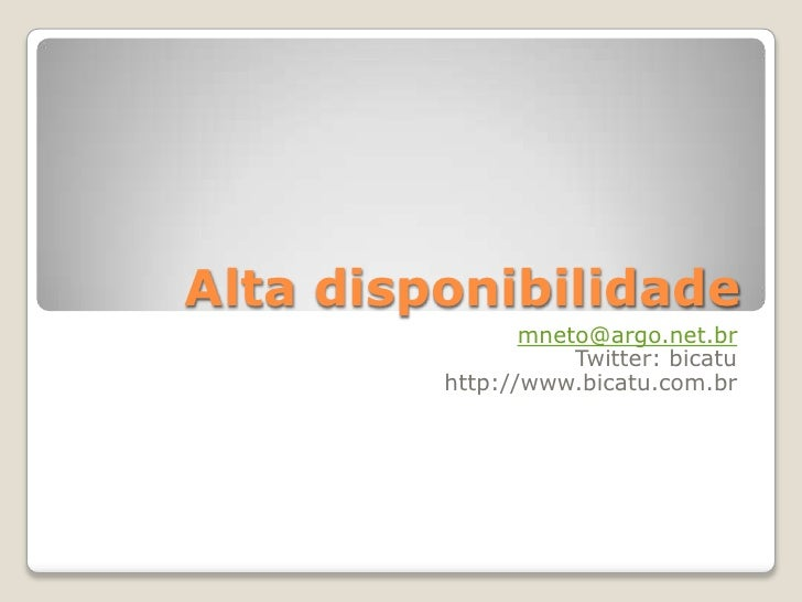 Alta disponibilidade<br />mneto@argo.net.br<br />Twitter: bicatu<br />http://www.bicatu.com.br<br />