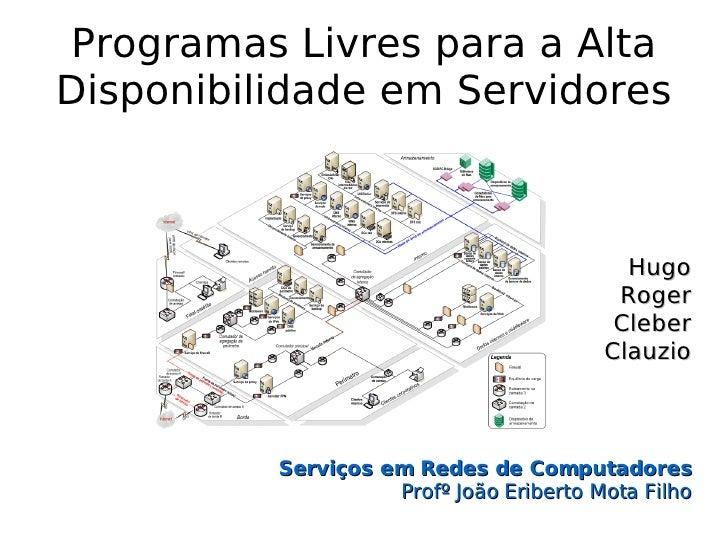 Programas Livres para a Alta Disponibilidade em Servidores                                               Hugo             ...
