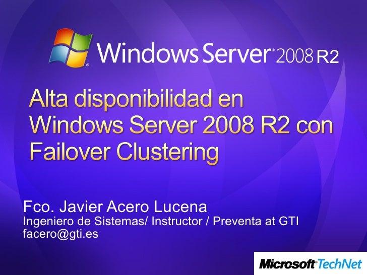 Fco. Javier Acero Lucena Ingeniero de Sistemas/ Instructor / Preventa at GTI [email_address] R2