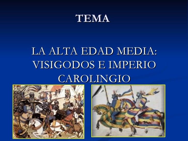 TEMALA ALTA EDAD MEDIA:VISIGODOS E IMPERIO    CAROLINGIO