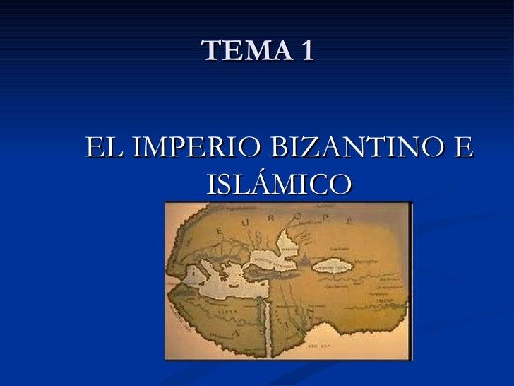 TEMA 1EL IMPERIO BIZANTINO E       ISLÁMICO
