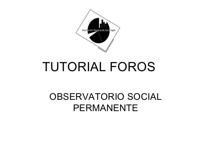 TUTORIAL FOROS OBSERVATORIO SOCIAL PERMANENTE