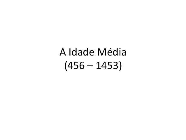 A Idade Média (456 – 1453)