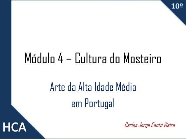 Módulo 4 – Cultura do Mosteiro Arte da Alta Idade Média em Portugal Carlos Jorge Canto Vieira