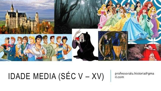 professoralu.historia@gma il.comIDADE MEDIA (SÉC V – XV)