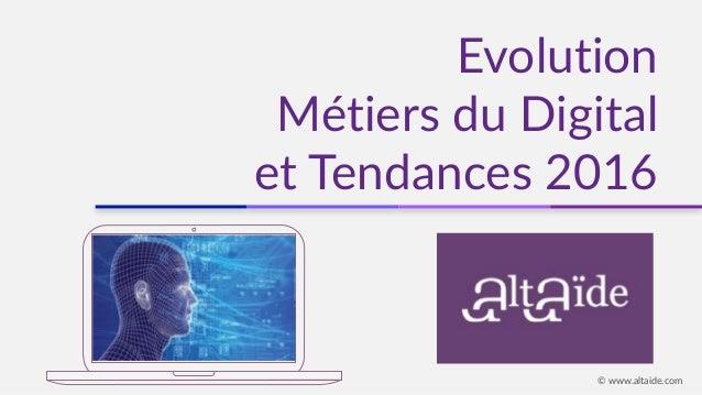 Evolution Métiers du Digital et Tendances 2016 © www.altaide.com