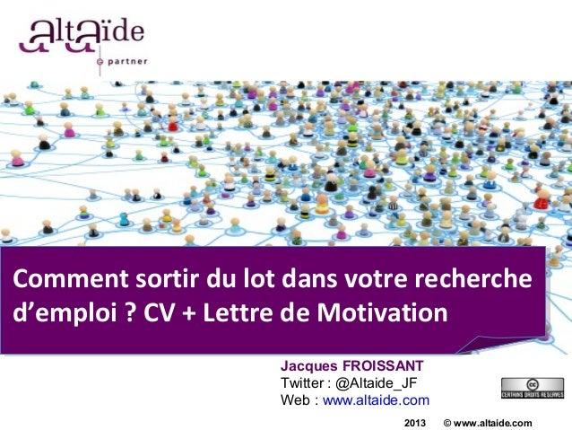 Comment sortir du lot dans votre recherched'emploi ? CV + Lettre de Motivation                     Jacques FROISSANT      ...