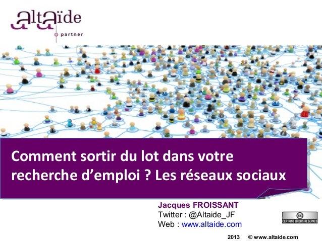 Comment sortir du lot dans votrerecherche d'emploi ? Les réseaux sociaux                     Jacques FROISSANT            ...