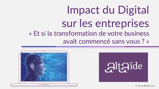 Impact du Digital  sur les entreprises   « Et si la transformation de votre business  avait commencé sans...