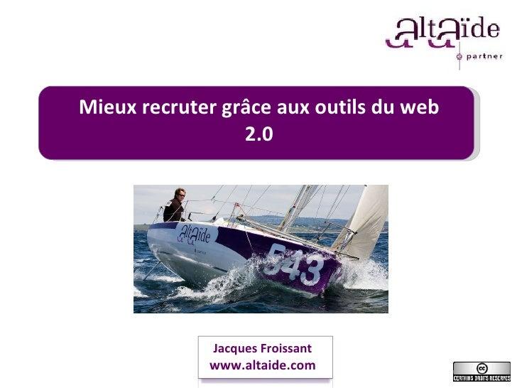 Mieux recruter grâce aux outils du web 2.0 Jacques Froissant www.altaide.com