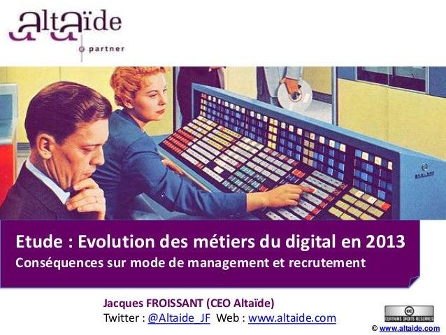 Etude : Evolution des métiers du digital en 2013Conséquences sur mode de management et recrutement            Jacques FROI...