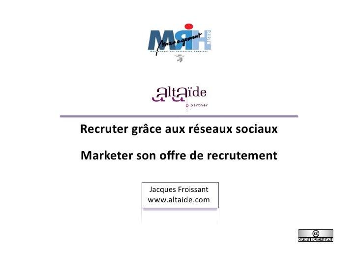 Recruter  grâce  aux  réseaux  sociaux   Marketer  son  offre  de  recrutement                     Jacq...