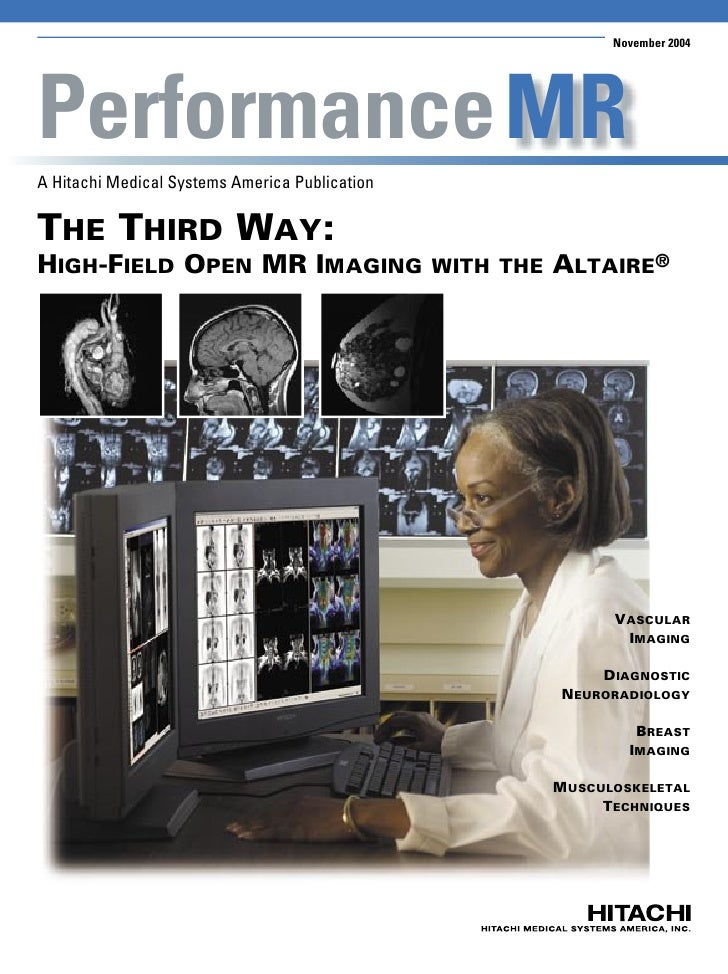 November 2004     Performance MR A Hitachi Medical Systems America Publication   THE THIRD WAY: HIGH-FIELD OPEN MR IMAGING...