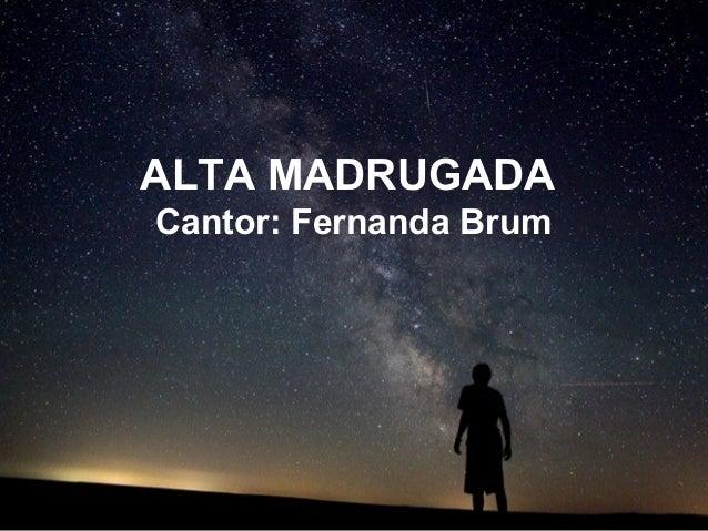 ALTA MADRUGADA Cantor: Fernanda Brum