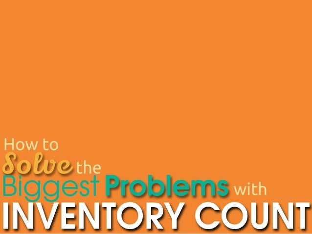Howto Solvethe BiggestProblemswith INVENTORYCOUNT
