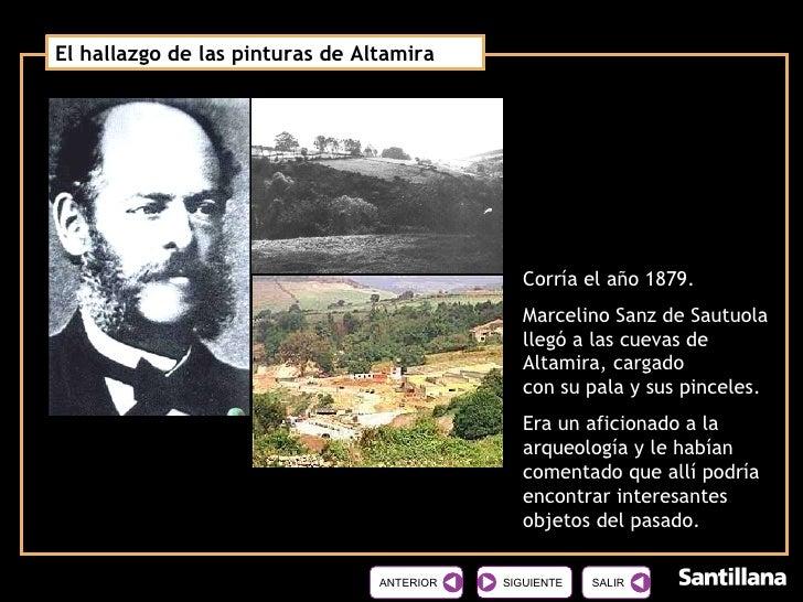 El hallazgo de las pinturas de Altamira  Corría el año 1879. Marcelino Sanz de Sautuola llegó a las cuevas de Altamira, ca...