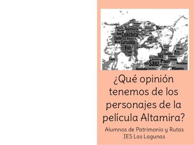 ¿Qué opinión tenemos de los personajes de la película Altamira? Alumnos de Patrimonio y Rutas IES Las Lagunas