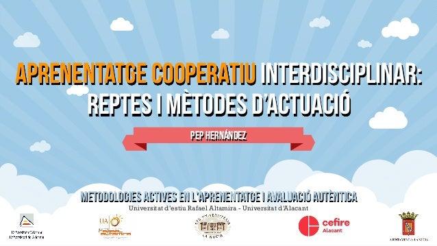 Pep Hernández Universitat d'estiu Rafael Altamira - Universitat d'Alacant Aprenentatge cooperatiu interdisciplinar: reptes...