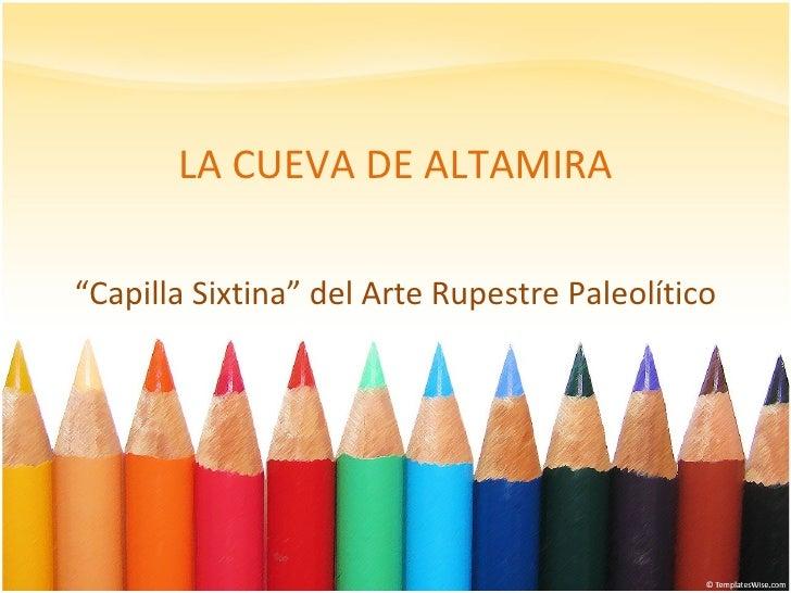 """LA CUEVA DE ALTAMIRA """" Capilla Sixtina"""" del Arte Rupestre Paleolítico"""