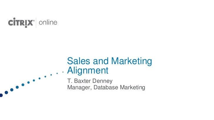 Sales and MarketingAlignmentT. Baxter DenneyManager, Database Marketing