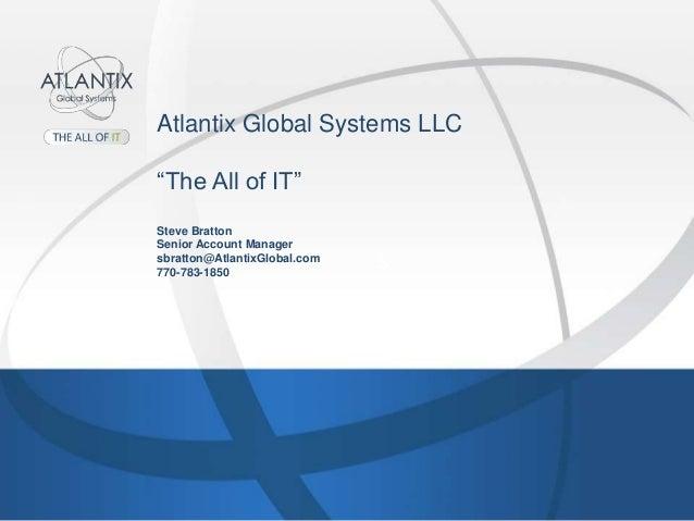 "Atlantix Global Systems LLC ""The All of IT"" Steve Bratton Senior Account Manager sbratton@AtlantixGlobal.com 770-783-1850 S"