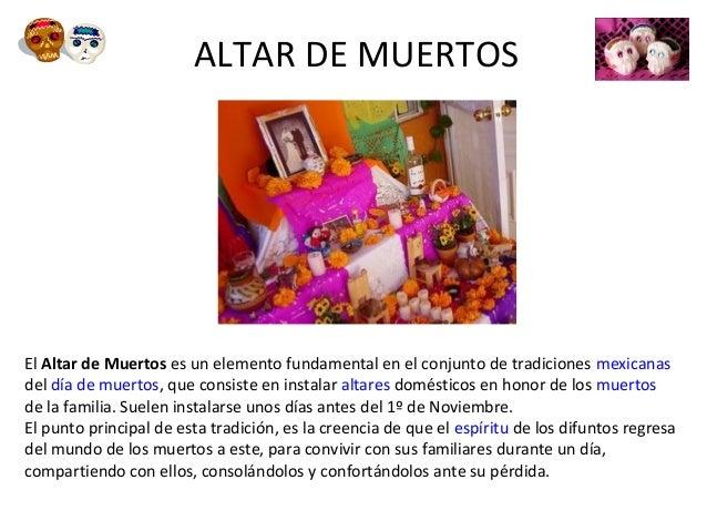 ALTAR DE MUERTOS El Altar de Muertos es un elemento fundamental en el conjunto de tradiciones mexicanas del día de muertos...