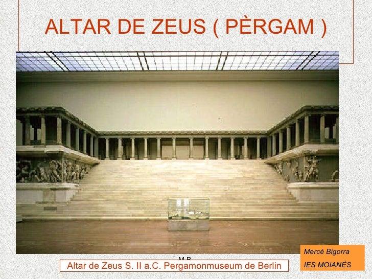 ALTAR DE ZEUS ( PÈRGAM ) Altar de Zeus S. II a.C. Pergamonmuseum de Berlin Mercè Bigorra  IES MOIANÈS
