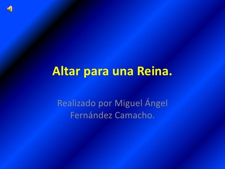 Altar para una Reina.<br />Realizado por Miguel Ángel Fernández Camacho.<br />