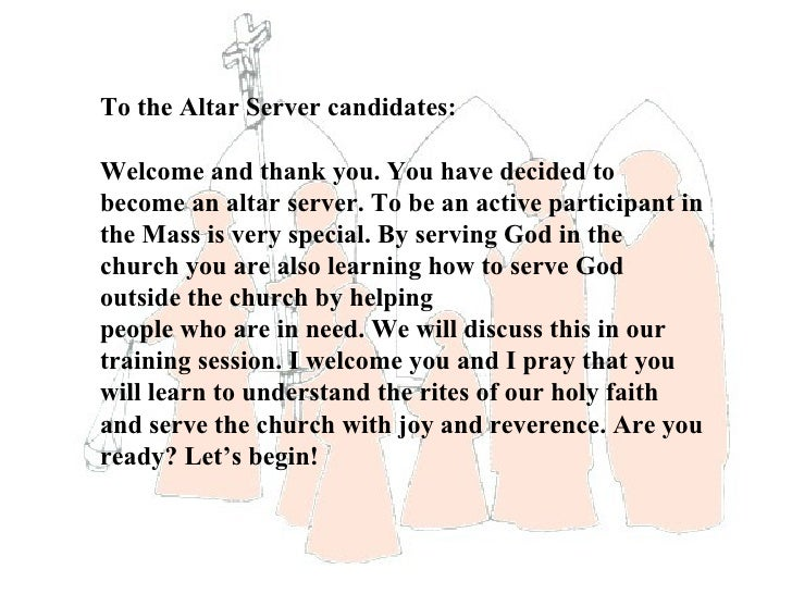 To the Altar Server candidates:Welcome and thank you. You have decided tobecome an altar server. To be an active participa...
