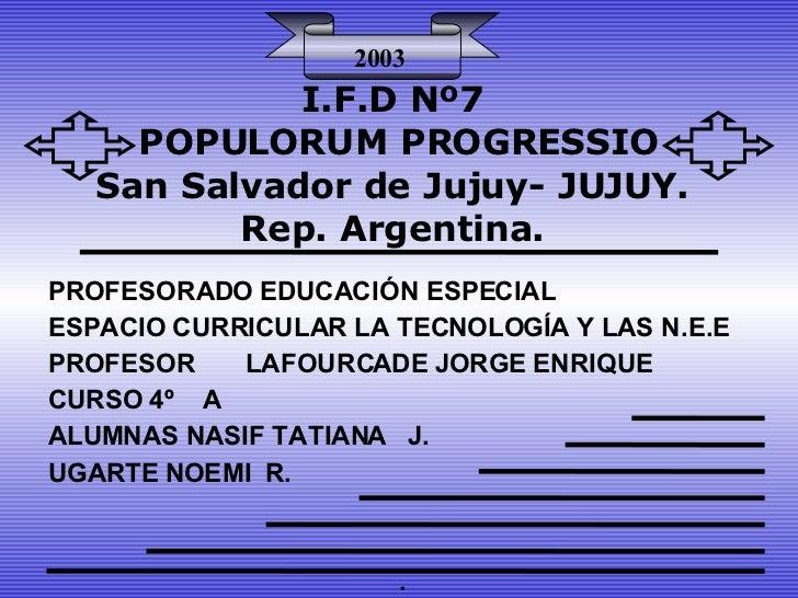 I.F.D Nº7 POPULORUM PROGRESSIO San Salvador de Jujuy- JUJUY. Rep. Argentina. PROFESORADO EDUCACIÓN ESPECIAL  ESPACIO CURRI...