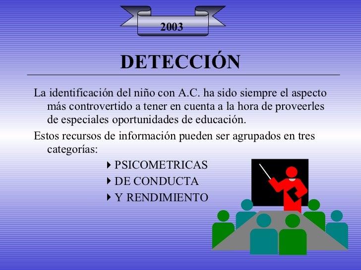 DETECCIÓN 2003 <ul><li>La identificación del niño con A.C. ha sido siempre el aspecto más controvertido a tener en cuenta ...