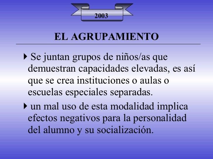EL AGRUPAMIENTO 2003 <ul><li>Se juntan grupos de niños/as que demuestran capacidades elevadas, es así que se crea instituc...