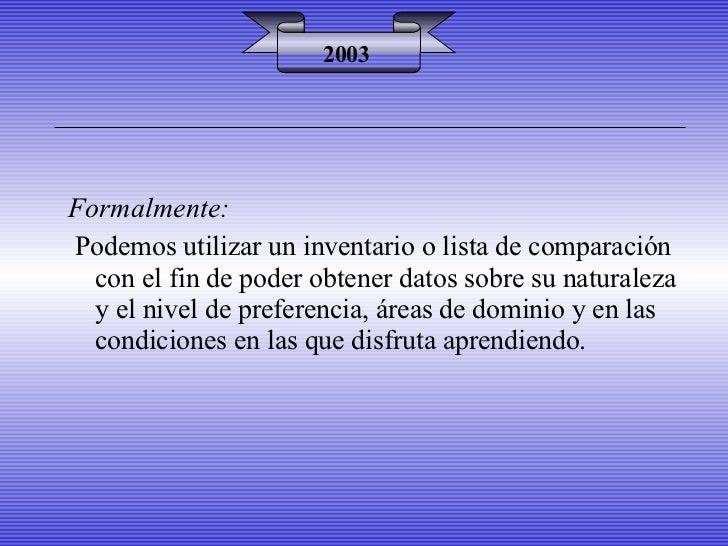 2003 Formalmente: Podemos utilizar un inventario o lista de comparación con el fin de poder obtener datos sobre su natural...