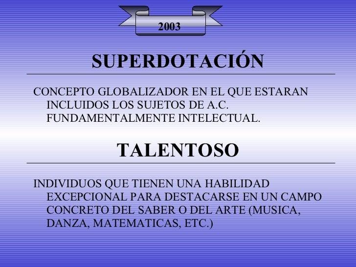 SUPERDOTACIÓN 2003 CONCEPTO GLOBALIZADOR EN EL QUE ESTARAN INCLUIDOS LOS SUJETOS DE A.C. FUNDAMENTALMENTE INTELECTUAL. TAL...