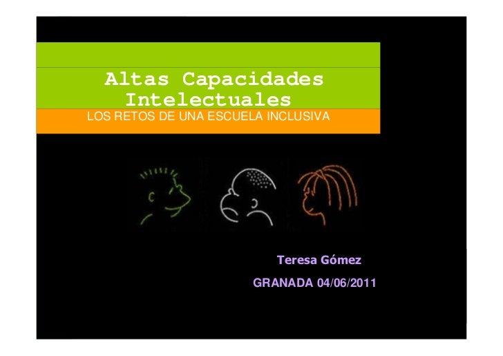 Altas Capacidades    IntelectualesLOS RETOS DE UNA ESCUELA INCLUSIVA                          Teresa Gómez                ...