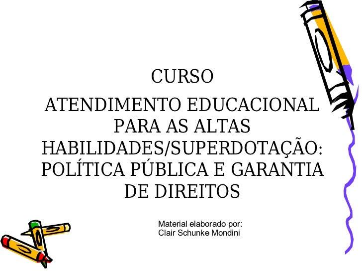 CURSOATENDIMENTO EDUCACIONAL       PARA AS ALTASHABILIDADES/SUPERDOTAÇÃO:POLÍTICA PÚBLICA E GARANTIA        DE DIREITOS   ...