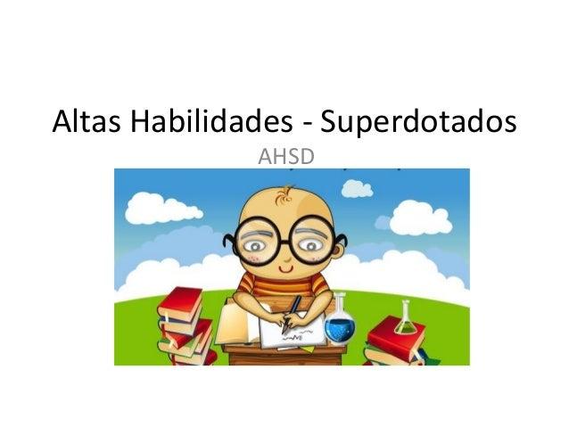 Altas Habilidades - Superdotados AHSD